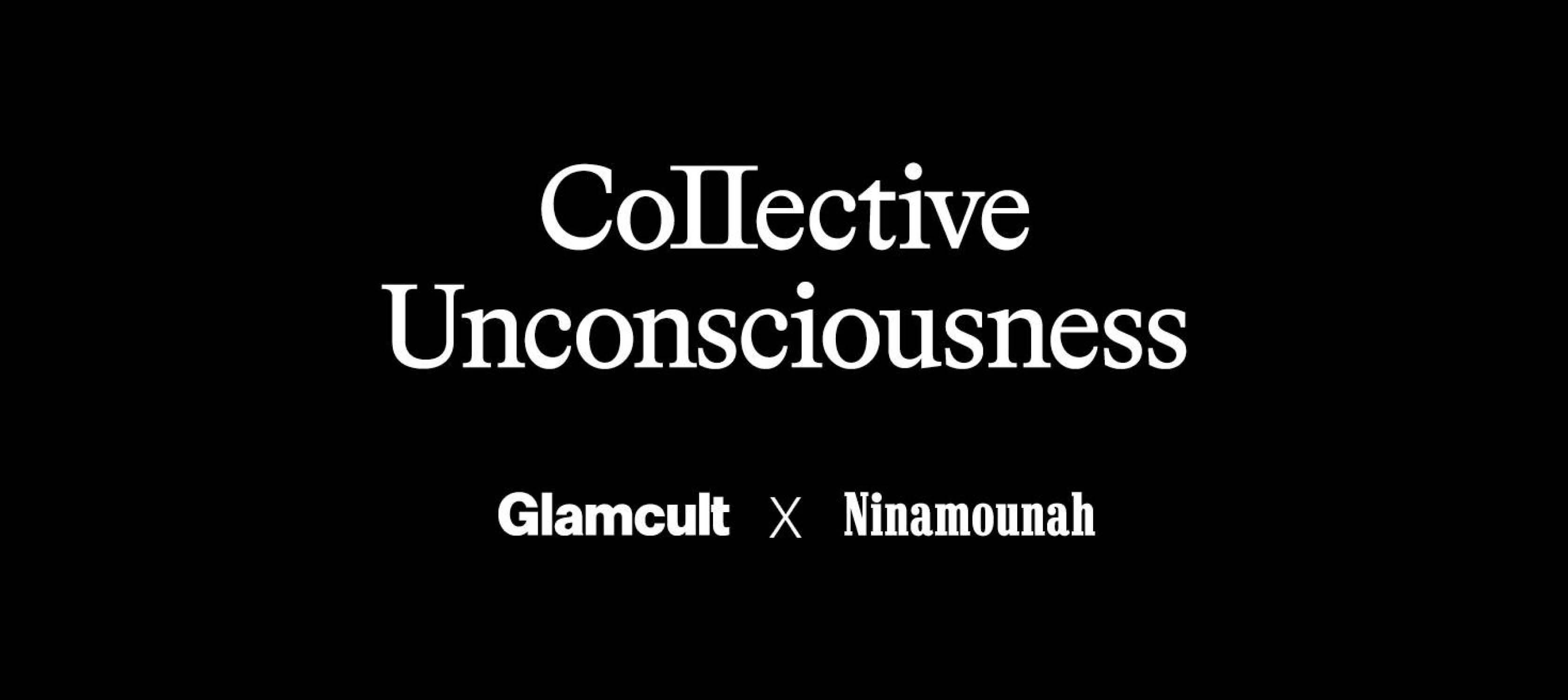 Glamcult x Ninamounah: Collective Unconsciousness